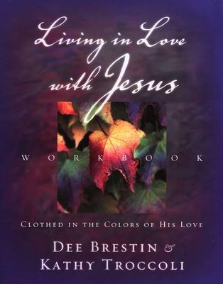 Living in Love with Jesus Workbook  -     By: Dee Brestin, Kathy Troccoli