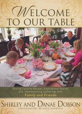 Welcome to Our Table: Sharing Favorite Recipes,   Inspirational Stories, and Heartwarming Gatherings - Slightly Imperfect  -     By: Shirley Dobson, Danae Dobson
