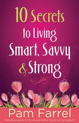 10 Secrets to Living Smart, Savvy, and Strong  -     By: Pam Farrel