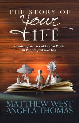 The Story of Your Life: Inspiring Stories of God at   Work in People Just Like You  -     By: Matthew West, Angela Thomas