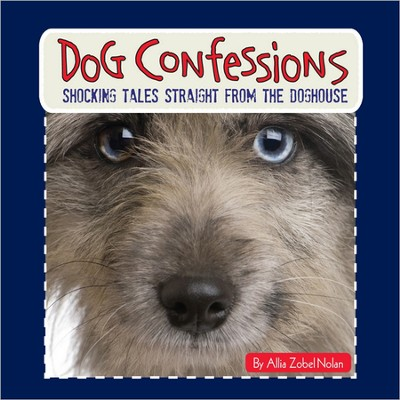 Dog Confessions  -     By: Allia Zobel-Nolan