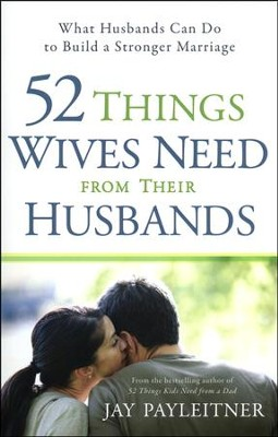 52 Things Wives Need from Their Husbands  -     By: Jay Payleitner