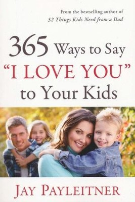365 Ways to Say I Love You to Your Kids   -     By: Jay K. Payleitner