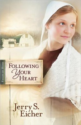 Following Your Heart, Fields of Home Series #2  - Slightly Imperfect  -     By: Jerry Eicher