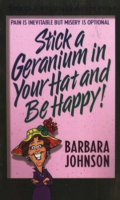 Stick a Geranium in Your Hat and Be Happy! Repackaged   -     By: Barbara Johnson