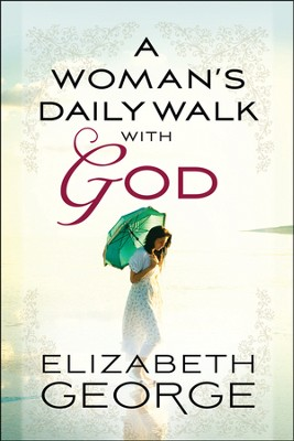 A Woman's Daily Walk with God  -     By: Elizabeth George