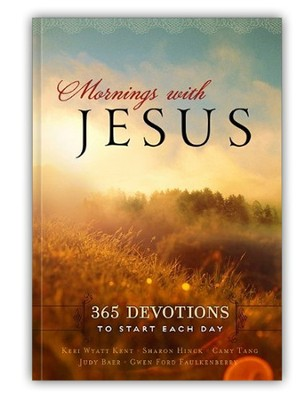 Mornings with Jesus: 365 Devotions to Start Each Day  -     By: Judy Baer, Tricia Goyer, Keri Wyatt Kent, Camy Tang