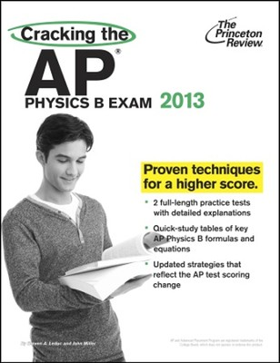 Cracking the AP Physics B Exam, 2013 Edition  -     By: Princeton Review