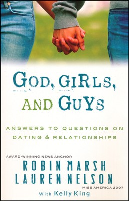 God, Girls, and Guys: Answering Your Questions About Dating and Relationships  -     By: Robin Marsh, Lauren Nelson
