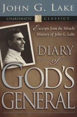 Diary of God's General: Excerpts from the Miracle Ministry of John G. Lake  -     By: John G. Lake