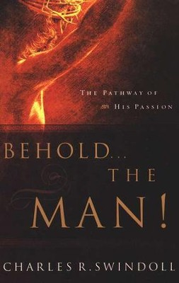 Behold...the Man!   -     By: Charles R. Swindoll