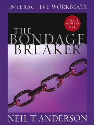 The Bondage Breaker, Interactive Workbook             -     By: Neil T. Anderson