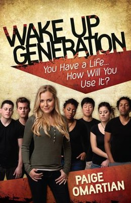 Wake Up, Generation: You Have a Life to Live . . . Use It!  -     By: Paige Omartian