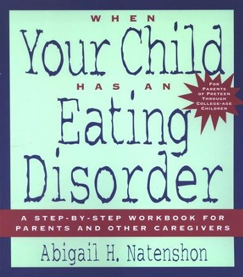 When Your Child Has an Eating Disorder: A Step-by-Step Workbook for Parents and Other Caregivers  -     By: Abigail Natenshon