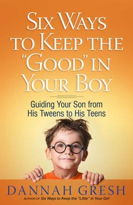 Six Ways to Keep the Good in Your Boy  - Slightly Imperfect  -     By: Dannah Gresh