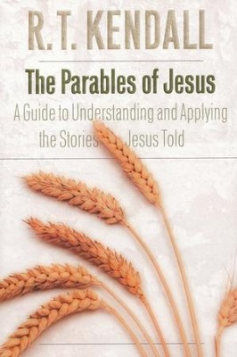 The Parables of Jesus: A Guide to Understanding and Applying the Stories Jesus Taught  -     By: R.T. Kendall
