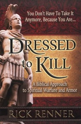Dressed to Kill: A Biblical Approach to Spiritual Warfare and Armor  -     By: Rick Renner