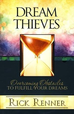 Dream Thieves: Overcoming Obstacles To Fulfill Your Dreams  -     By: Rick Renner