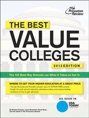 The Best Value Colleges, 2013 Edition: The 150 Best-Buy Schools and What It Takes to Get In  -     By: Princeton Review