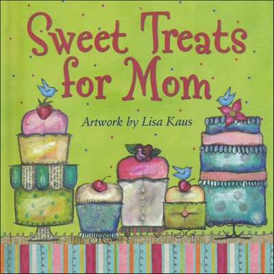 Sweet Treats for Mom  -     By: Lisa Kaus