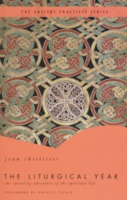 The Liturgical Year: The Spiraling Adventure of the Spiritual Life  -     By: Joan Chittister