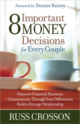 8 Important Money Decisions for Every Couple: Discover Financial Harmony, Communicate Through Your Differences, Build a Stronger Relationship  -     By: Russ Crosson