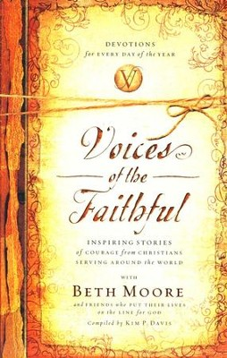 Voices of the Faithful: Inspiring Stories of Courage from Christians Serving Around the World  -     By: Beth Moore