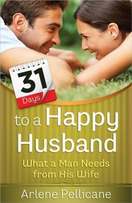 31 Days to a Happy Husband: What a Man Needs Most from His Wife  -     By: Arlene Pellicane