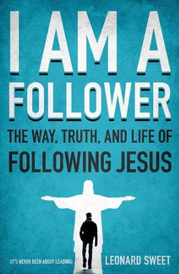 I Am A Follower: The Way, Truth, and Life of Following Jesus  -     By: Leonard Sweet