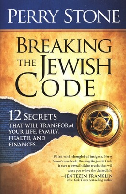 Breaking the Jewish Code: 12 Secrets That Will Transform Your Life, Family, Health, and Finances  -     By: Perry Stone