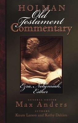 Ezra, Nehemiah, Esther: Holman Old Testament Commentary [HOTC]   -     Edited By: Max Anders     By: Knute Larson, Kathy Dahlen