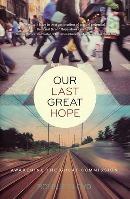 Our Last Great Hope  -     By: Ronnie Floyd