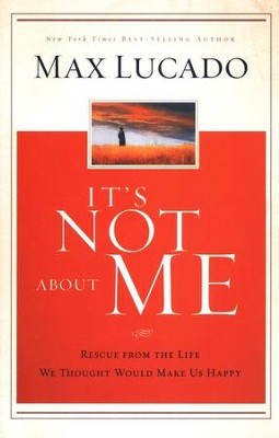 It's Not About Me: Rescue From the Life We Thought Would Make Us Happy - Slightly Imperfect  -