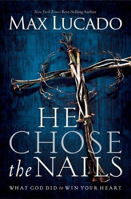 He Chose the Nails - Slightly Imperfect  -     By: Max Lucado