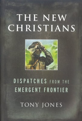 The New Christians: Dispatches from the Emergent Frontier  -     By: Tony Jones