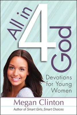 All in 4 God: Devotions for Young Women   -     By: Megan Clinton