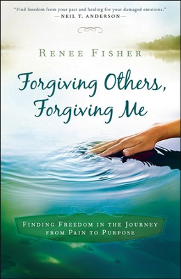 Forgiving Others, Forgiving Me: Finding Freedom in the Journey from Pain to Purpose  -     By: Renee Fisher