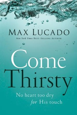 Come Thirsty, repackaged  -     By: Max Lucado
