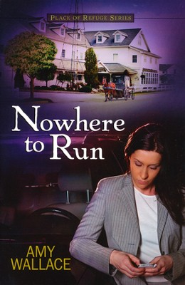 Nowhere to Run, Place of Refuge Series #2   -     By: Amy Wallace