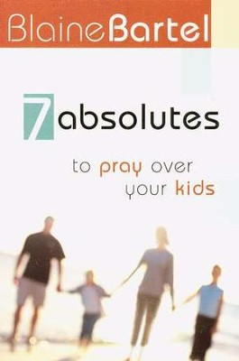 7 Absolutes to Pray Over Your Kids   -     By: Blaine Bartel
