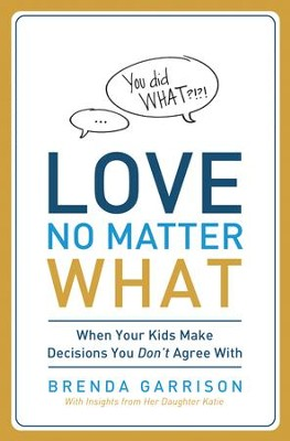Love No Matter What: When Your Kids Make Decisions You Don't Agree With  -     By: Brenda Garrison