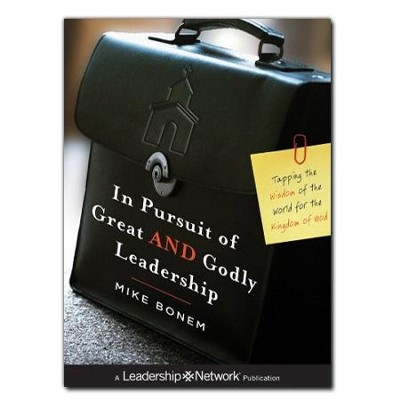 In Pursuit of Great AND Godly Leadership: Tapping the Wisdom of the World for the Kingdom of God  -     By: Mike Bonem