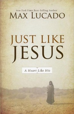 Just Like Jesus, Repackaged   -     By: Max Lucado