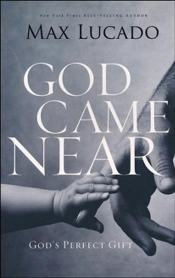 God Came Near: God's Perfect Gift  -     By: Max Lucado
