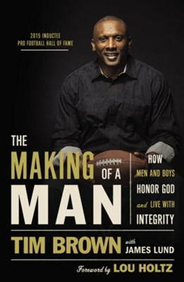 The Making of a Man: How Men and Boys Honor God and Live with Integrity  -     By: Tim Brown, James Lund
