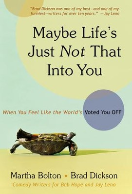Maybe Life's Just Not That Into You: When You feel Like the World's Voted You Off - eBook  -     By: Martha Bolton, Brad Dickson