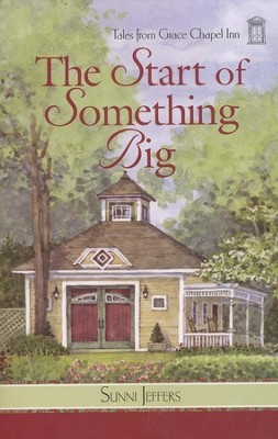 The Start of Something Big, Grace Chapel Inn Series #9   -     By: Sunni Jeffers