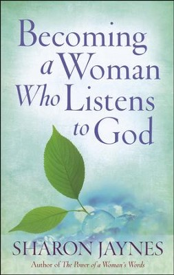 Becoming a Woman Who Listens to God  -     By: Sharon Jaynes