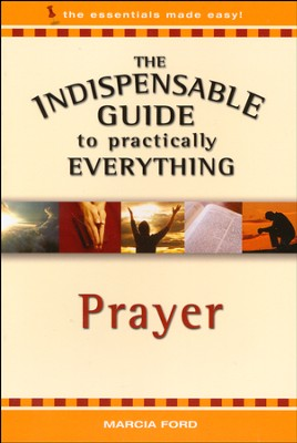 Prayer: The Indispensable Guide to Practically  Everything Series  -     By: Marcia Ford