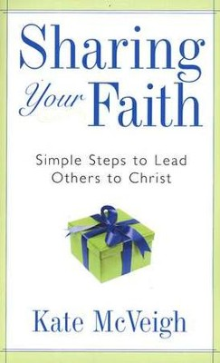 Sharing Your Faith: Simple Steps to Lead Others to Christ  -     By: Kate McVeigh